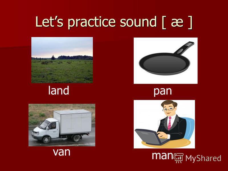 Lets practice sound [ æ ] land pan van man