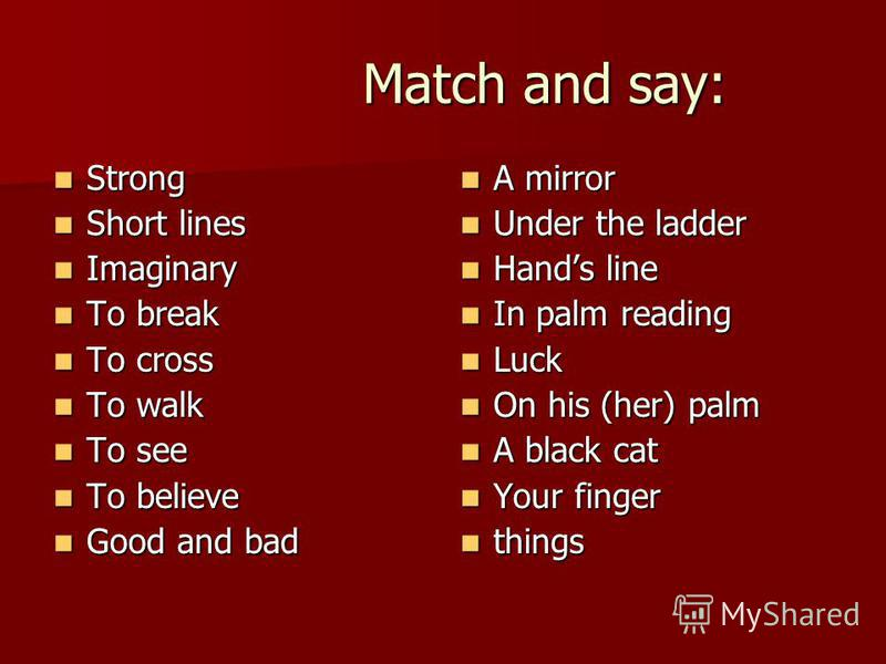Match and say: Match and say: Strong Strong Short lines Short lines Imaginary Imaginary To break To break To cross To cross To walk To walk To see To see To believe To believe Good and bad Good and bad A mirror A mirror Under the ladder Under the lad