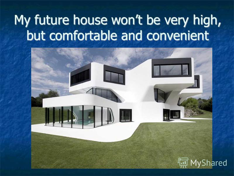 My future house wont be very high, but comfortable and convenient