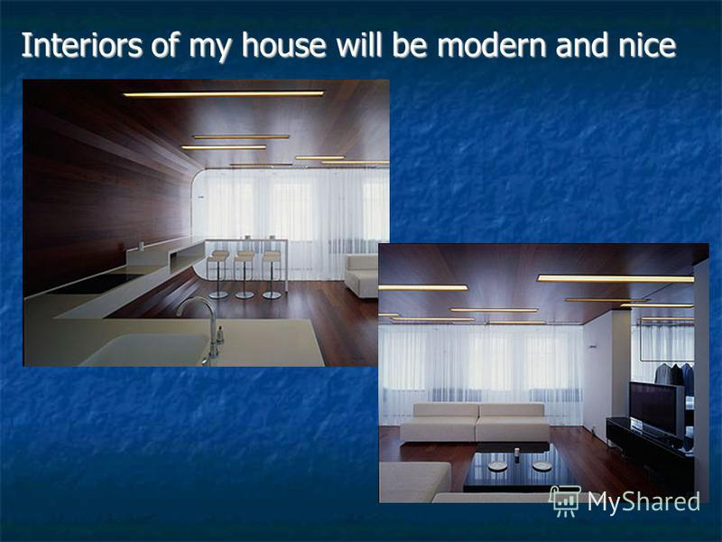 Interiors of my house will be modern and nice