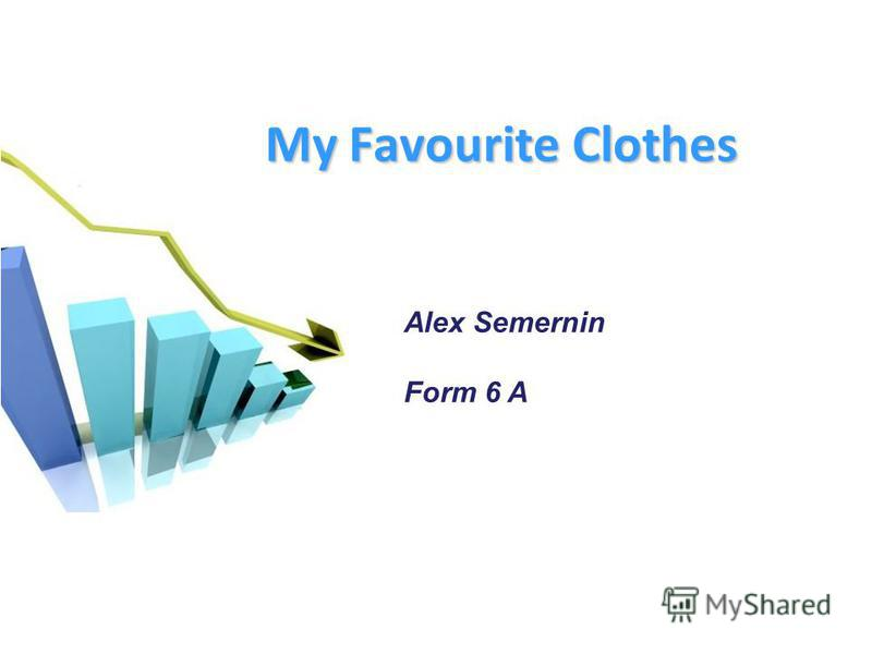 My Favourite Clothes Alex Semernin Form 6 A
