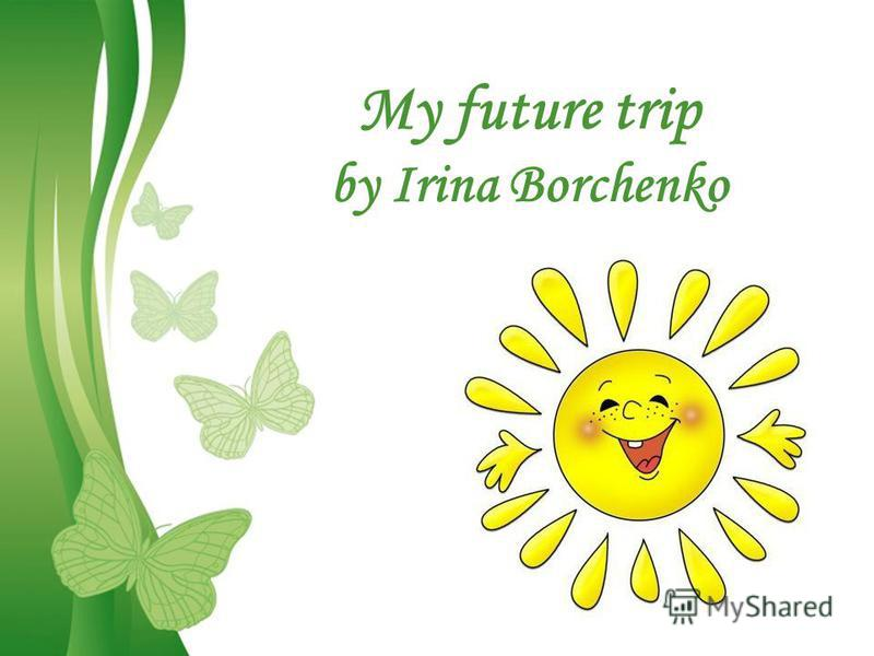 Free Powerpoint TemplatesPage 1Free Powerpoint Templates My future trip by Irina Borchenko