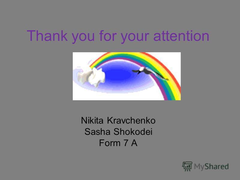 Thank you for your attention Nikita Kravchenko Sasha Shokodei Form 7 A