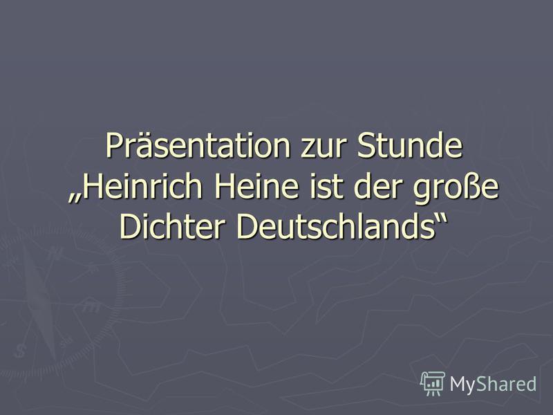 Präsentation zur Stunde Heinrich Heine ist der große Dichter Deutschlands