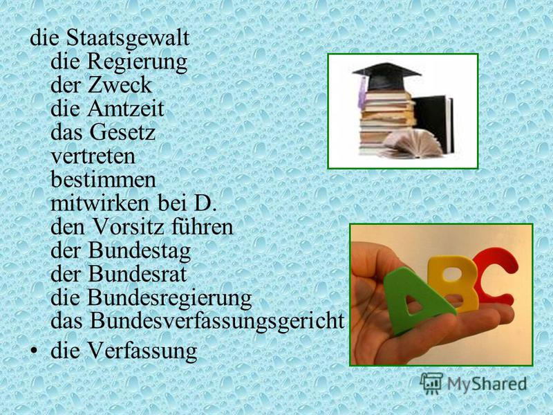 die Staatsgewalt die Regierung der Zweck die Amtzeit das Gesetz vertreten bestimmen mitwirken bei D. den Vorsitz führen der Bundestag der Bundesrat die Bundesregierung das Bundesverfassungsgericht die Verfassung