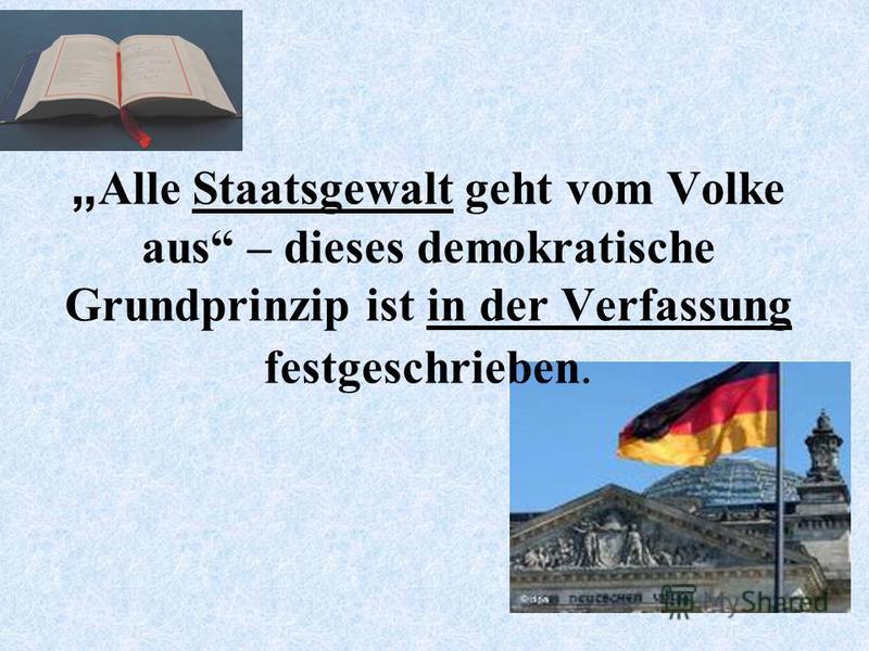 Alle Staatsgewalt geht vom Volke aus – dieses demokratische Grundprinzip ist in der Verfassung festgeschrieben.
