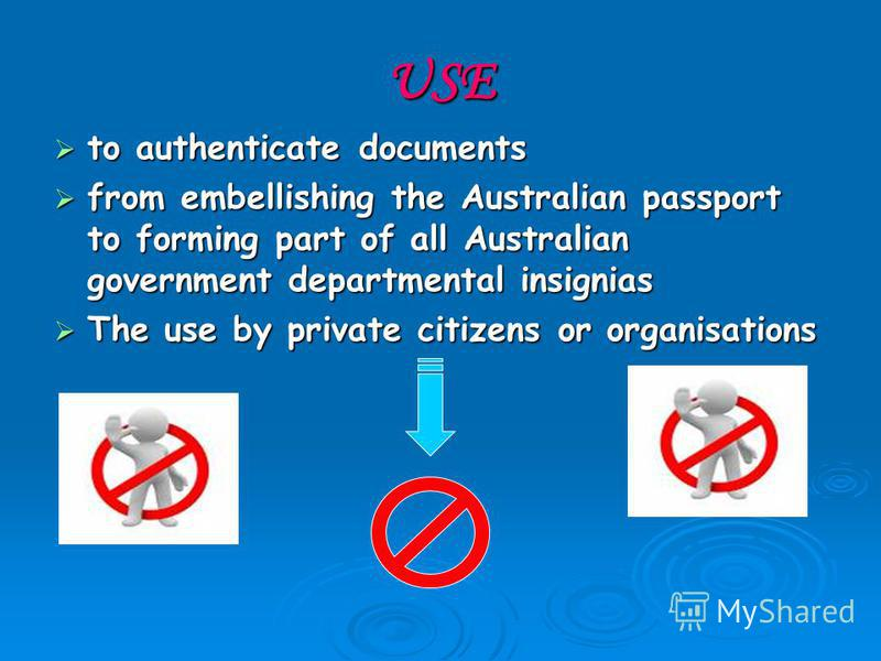 USE to authenticate documents to authenticate documents from embellishing the Australian passport to forming part of all Australian government departmental insignias from embellishing the Australian passport to forming part of all Australian governme