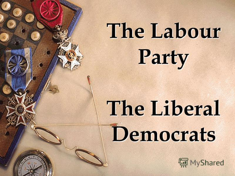 The Labour Party The Liberal Democrats