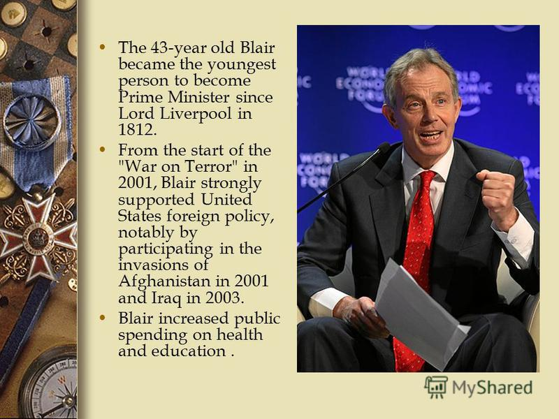 The 43-year old Blair became the youngest person to become Prime Minister since Lord Liverpool in 1812. From the start of the