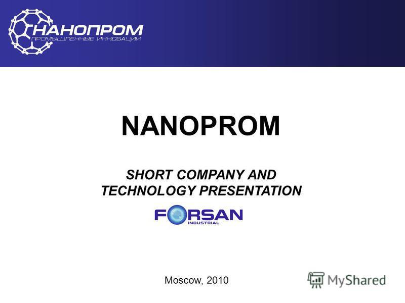 НАНОПРОМ Промышленные инновации NANOPROM SHORT COMPANY AND TECHNOLOGY PRESENTATION Moscow, 2010