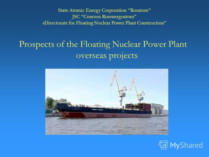1 Prospects of the Floating Nuclear Power Plant overseas projects State Atomic Energy Corporation Rosatom JSC Concern Rosenergoatom «Directorate for Floating Nuclear Power Plant Construction