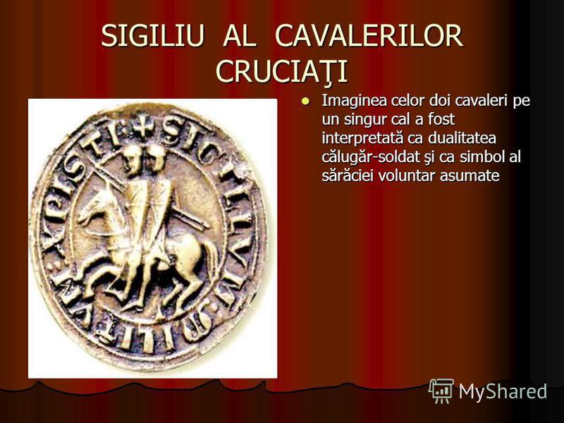 SIGILIU AL CAVALERILOR CRUCIAŢI Imaginea celor doi cavaleri pe un singur cal a fost interpretată ca dualitatea călugăr-soldat şi ca simbol al sărăciei voluntar asumate Imaginea celor doi cavaleri pe un singur cal a fost interpretată ca dualitatea căl