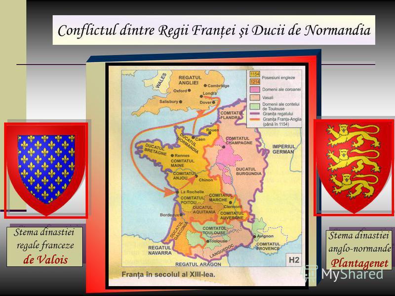 Conflictul dintre Regii Franţei şi Ducii de Normandia Membrii dinastiei anglo-normande Plantagenet sunt cei mai puternici seniori din Franta. Ei detin ducatele Normandia şi Aquitania la care se adaugă comitatele de Anjou, Poitou şi Maine. Ducii Norma