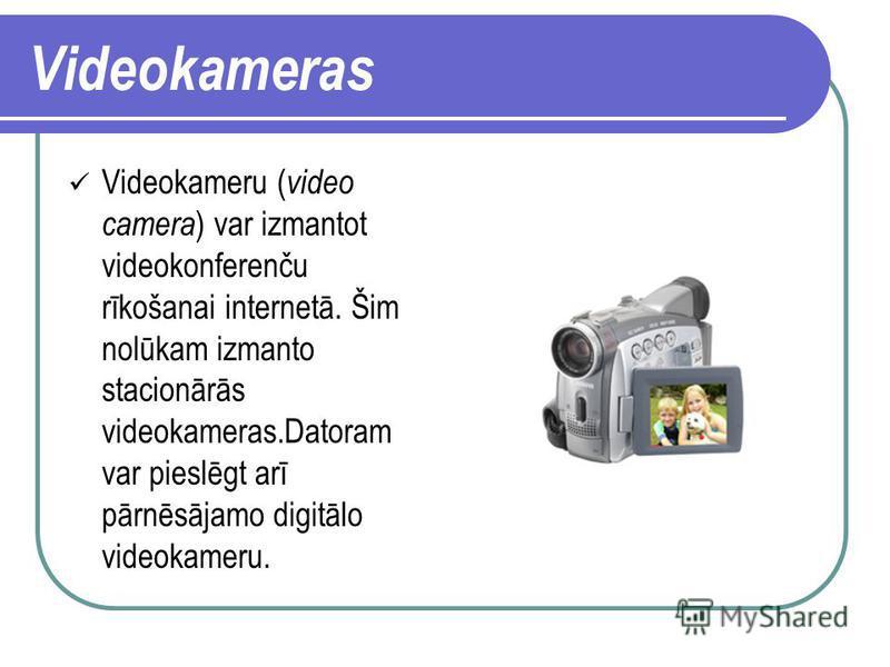 Ciparkameras Ciparkamera jeb digitālā kamera ( digital camera ) ir līdzīga parastajiem fotoaparātiem. Starpība ir tā, ka ciparkamerās var saglabāt noteiktu skaitu fotogrāfiju, kuras pēc tam pārsūta uz datoru.