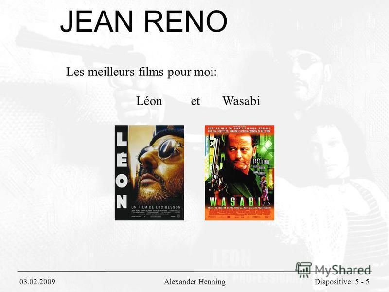 03.02.2009Alexander HenningDiapositive: 5 - 5 JEAN RENO Les meilleurs films pour moi: Léon et Wasabi