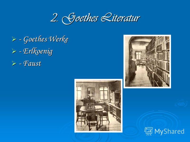 2. Goethes Literatur - Goethes Werke - Goethes Werke - Erlkoenig - Erlkoenig - Faust - Faust