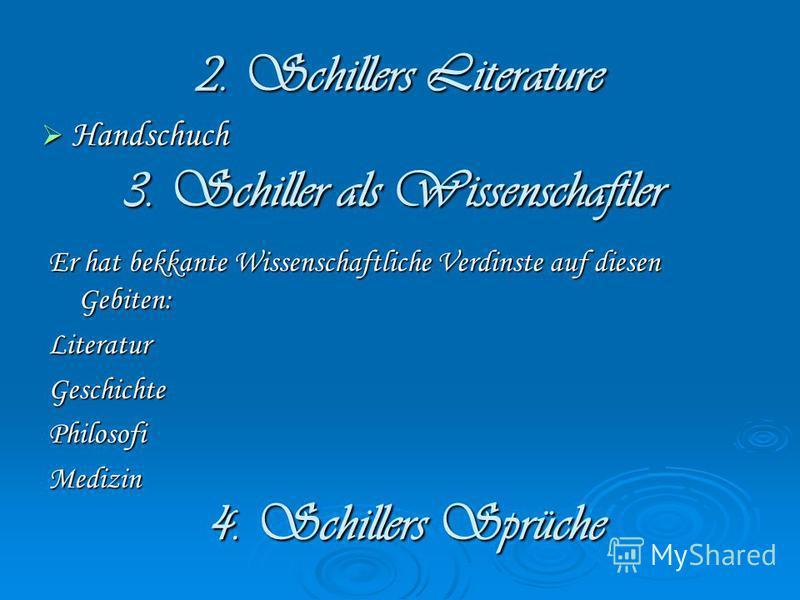 3. Schiller als Wissenschaftler Er hat bekkante Wissenschaftliche Verdinste auf diesen Gebiten: LiteraturGeschichtePhilosofiMedizin 4. Schillers Sprüche 2. Schillers Literature Handschuch Handschuch