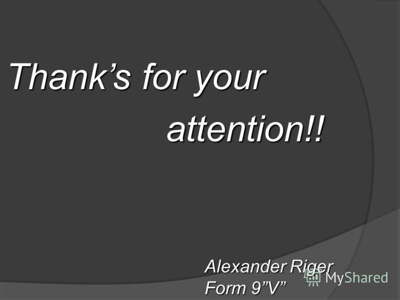 Thanks for your attention!! attention!! Alexander Riger Form 9V