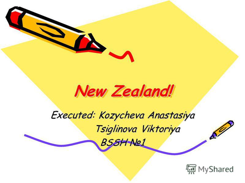 New Zealand! Executed: Kozycheva Anastasiya Tsiglinova Viktoriya Tsiglinova Viktoriya BSSH 1