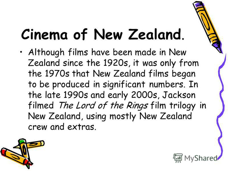 Cinema of New Zealand. Although films have been made in New Zealand since the 1920s, it was only from the 1970s that New Zealand films began to be produced in significant numbers. In the late 1990s and early 2000s, Jackson filmed The Lord of the Ring