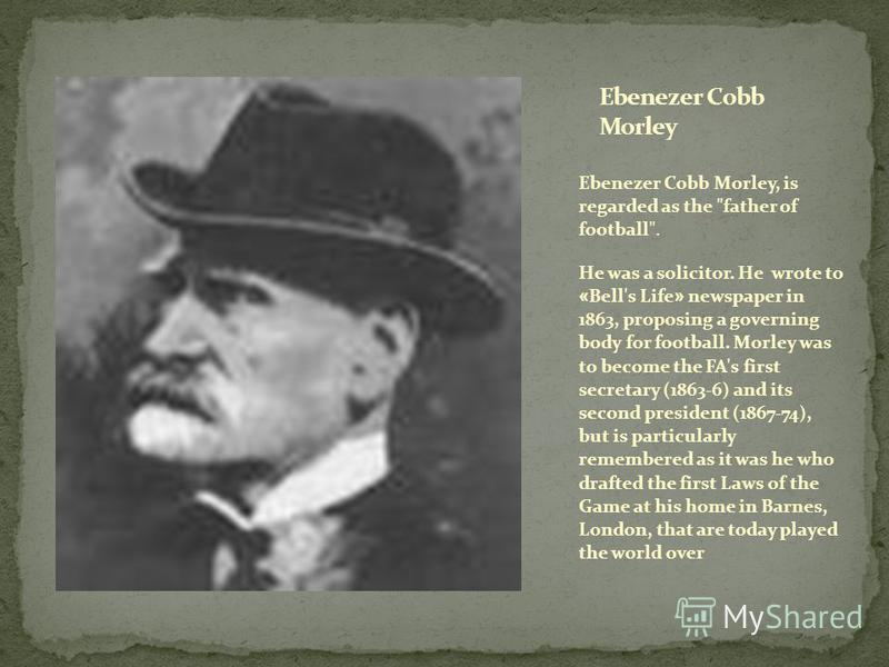Ebenezer Cobb Morley, is regarded as the