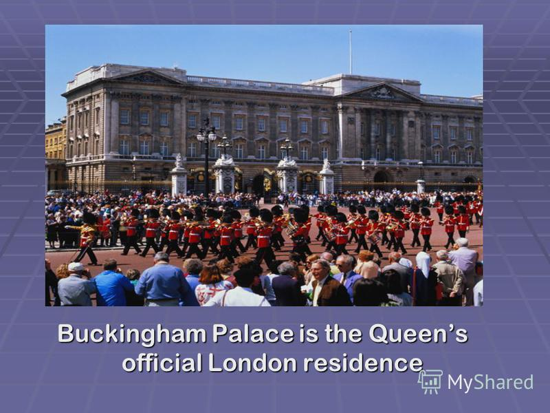 Buckingham Palace is the Queens official London residence