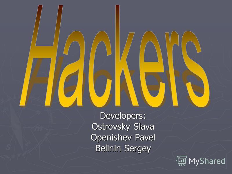 Developers: Ostrovsky Slava Openishev Pavel Belinin Sergey