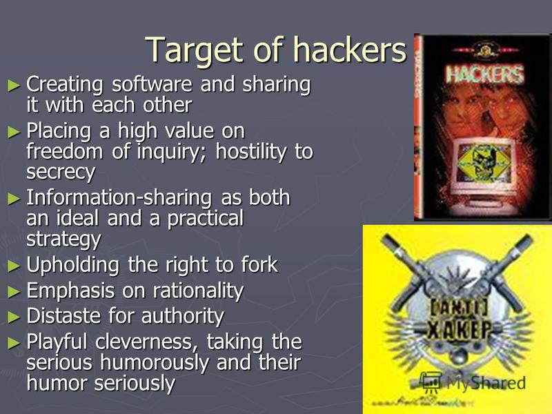 Target of hackers Creating software and sharing it with each other Creating software and sharing it with each other Placing a high value on freedom of inquiry; hostility to secrecy Placing a high value on freedom of inquiry; hostility to secrecy Info