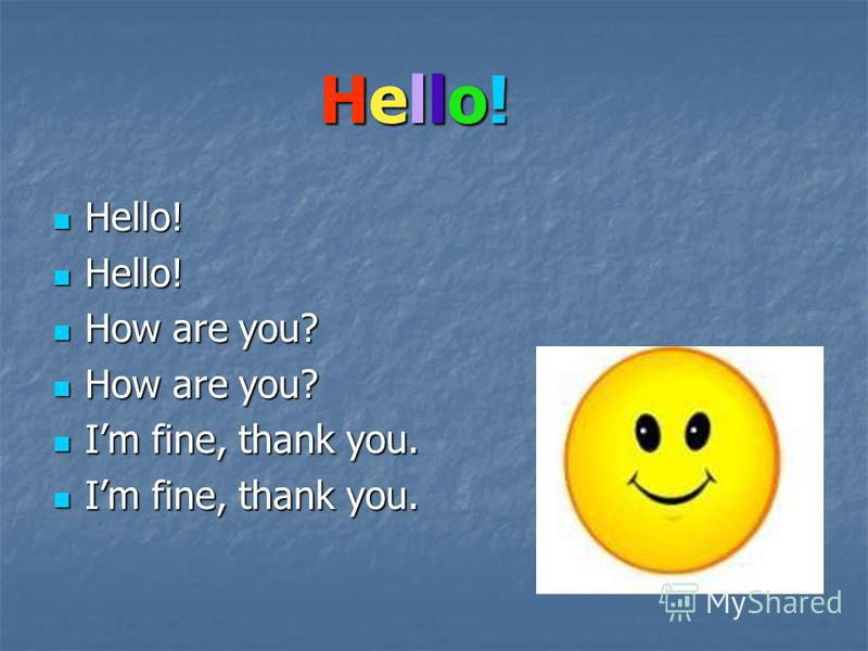 Hello!Hello!Hello!Hello! Hello! Hello! How are you? How are you? Im fine, thank you. Im fine, thank you.