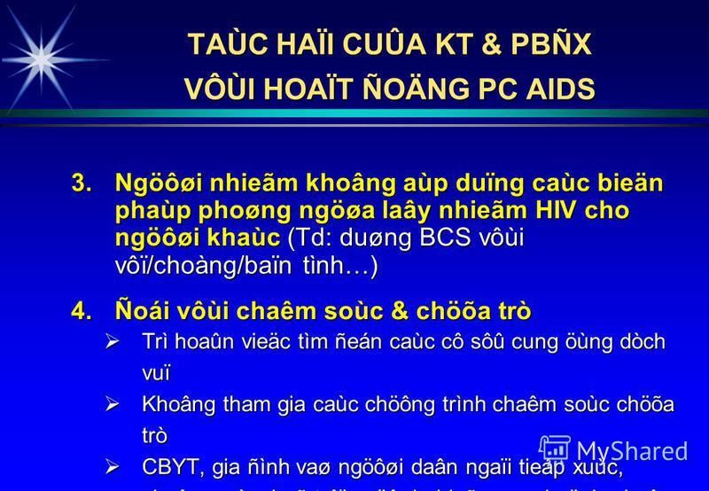 3.Ngöôøi nhieãm khoâng aùp duïng caùc bieän phaùp phoøng ngöøa laây nhieãm HIV cho ngöôøi khaùc (Td: duøng BCS vôùi vôï/choàng/baïn tình…) 4.Ñoái vôùi chaêm soùc & chöõa trò Trì hoaûn vieäc tìm ñeán caùc cô sôû cung öùng dòch vuï Trì hoaûn vieäc tìm
