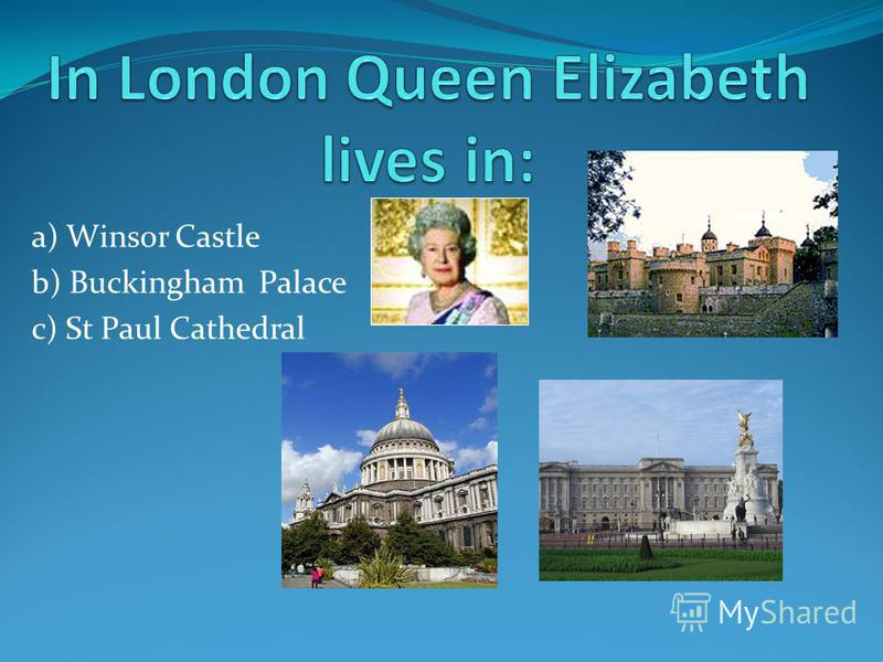 a) Winsor Castle b) Buckingham Palace c) St Paul Cathedral