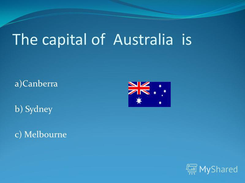 The capital of Australia is a)Canberra b) Sydney c) Melbourne