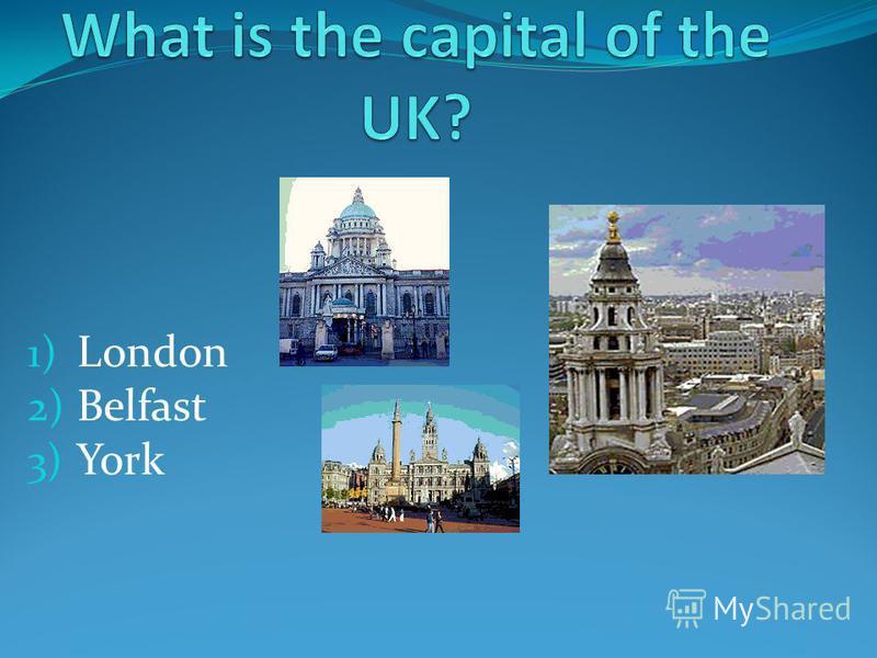 1) London 2) Belfast 3) York