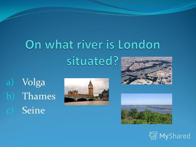 a) Volga b) Thames c) Seine
