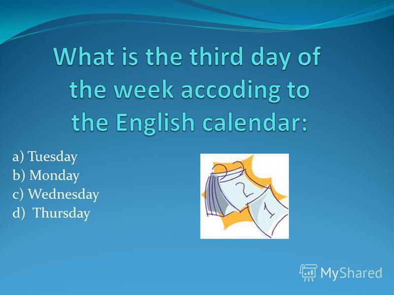 a) Tuesday b) Monday c) Wednesday d) Thursday