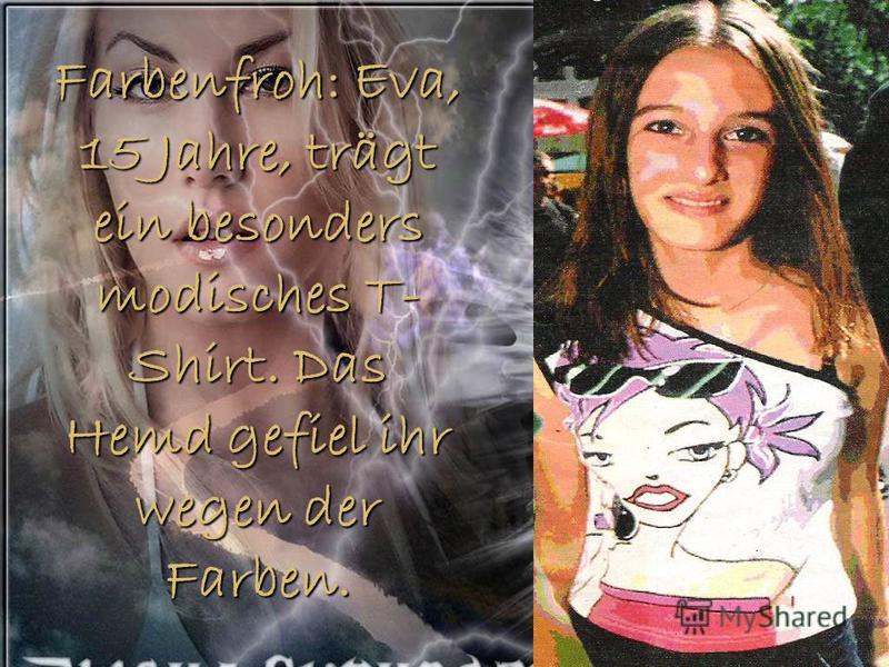 Farbenfroh: Eva, 15 Jahre, trägt ein besonders modisches T- Shirt. Das Hemd gefiel ihr wegen der Farben.
