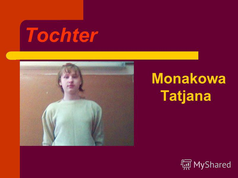 Tochter Monakowa Tatjana