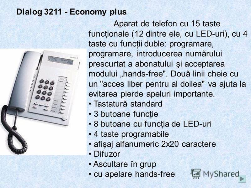 Dialog 3210 – Basic Basic (Basic) - telefon digital cu care sa incepe cunostinţa cu sistemul BasinessPhone, are 8 taste fixe caracteristica cu LED-uri, difuzor încorporat, control al volumului, apelare numere abreviate şi de a lucra cu mesaje. Tastat