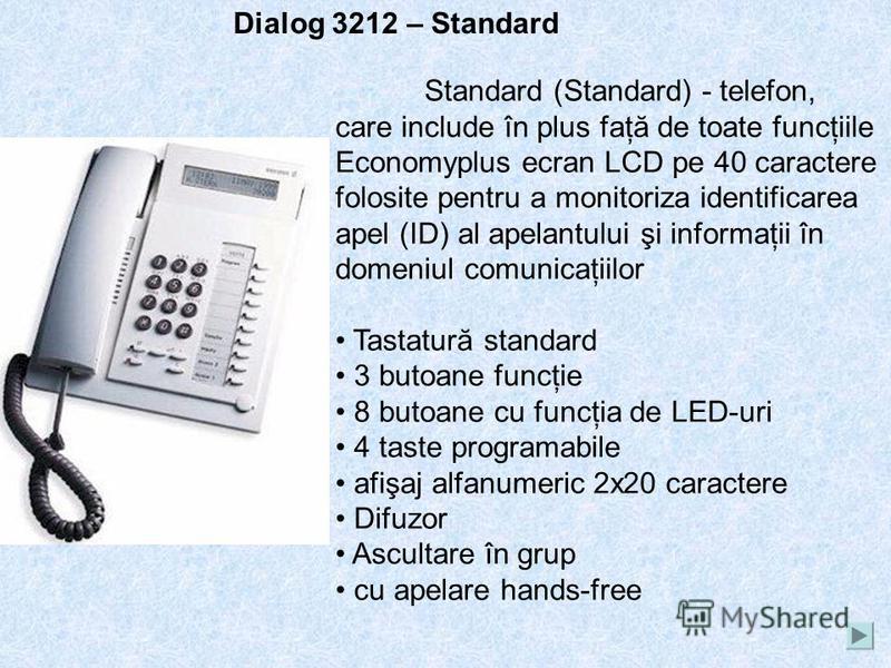 Dialog 3211 - Economy plus Aparat de telefon cu 15 taste funcţionale (12 dintre ele, cu LED-uri), cu 4 taste cu funcţii duble: programare, programare, introducerea numărului prescurtat a abonatului şi acceptarea modului hands-free