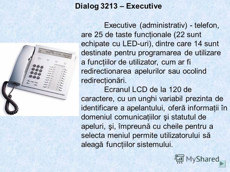 Dialog 3212 – Standard Standard (Standard) - telefon, care include în plus faţă de toate funcţiile Economyplus ecran LCD pe 40 caractere folosite pentru a monitoriza identificarea apel (ID) al apelantului şi informaţii în domeniul comunicaţiilor Tast