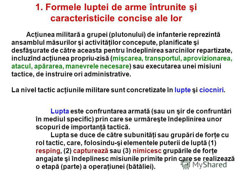 Acţiunea militară a grupei (plutonului) de infanterie reprezintă ansamblul măsurilor şi activităţilor concepute, planificate şi desfăşurate de către aceasta pentru îndeplinirea sarcinilor repartizate, incluzînd acţiunea propriu-zisă (mişcarea, transp