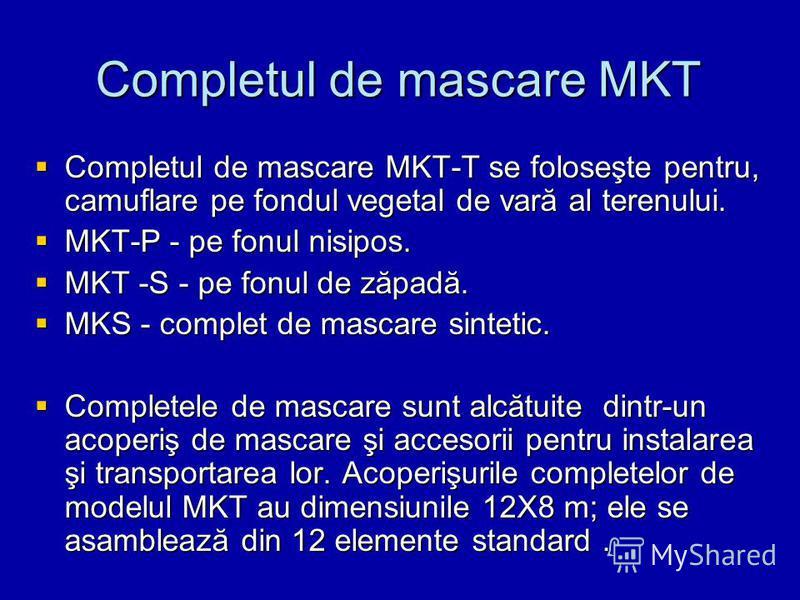 Completul de mascare MKT Completul de mascare MKT-T se foloseşte pentru, camuflare pe fondul vegetal de vară al terenului. Completul de mascare MKT-T se foloseşte pentru, camuflare pe fondul vegetal de vară al terenului. MKT-P - pe fonul nisipos. MKT