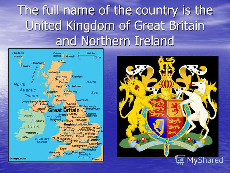 The full name of the country is the United Kingdom of Great Britain and Northern Ireland