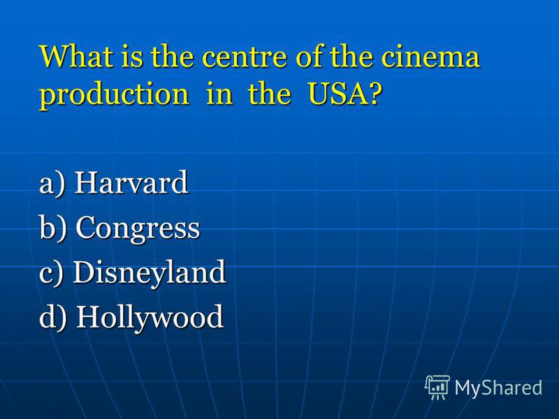What is the centre of the cinema production in the USA? a) Harvard b) Congress c) Disneyland d) Hollywood