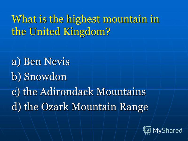What is the highest mountain in the United Kingdom? a) Ben Nevis b) Snowdon c) the Adirondack Mountains d) the Ozark Mountain Range