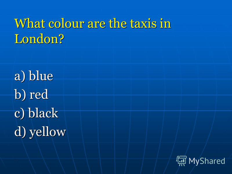 What colour are the taxis in London? a) blue a) blue b) red b) red c) black d) yellow