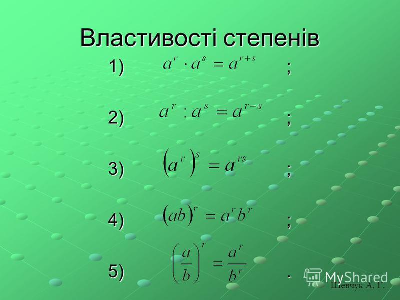 Властивості степенів 1) ; 2) ; 3) ; 4) ; 5). Шевчук А. Г.