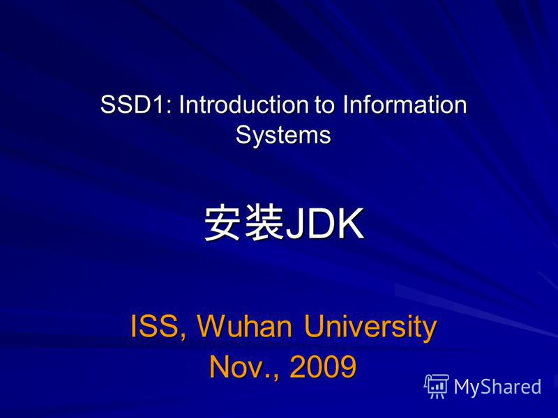 SSD1: Introduction to Information Systems JDK JDK ISS, Wuhan University Nov., 2009
