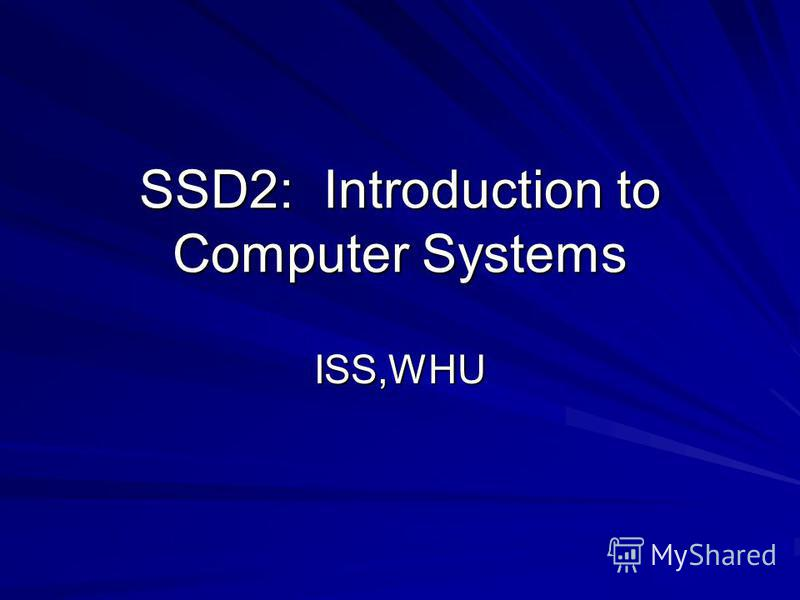 SSD2: Introduction to Computer Systems ISS,WHU