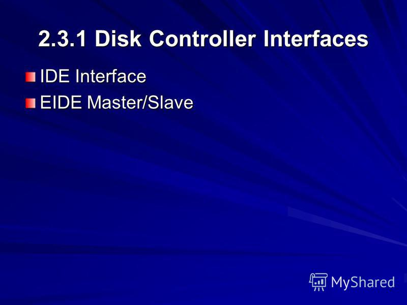 2.3.1 Disk Controller Interfaces IDE Interface EIDE Master/Slave
